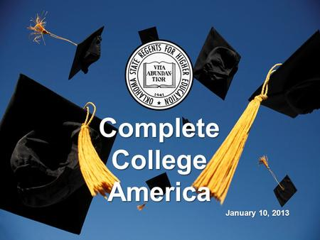 Complete College America January 10, 2013. 2 The United States has declined in Degree Completion From 1 st to 16 th in the World.