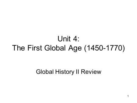 1 Unit 4: The First Global Age (1450-1770) Global History II Review.