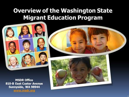 Overview of the Washington State Migrant Education Program MSDR Office 810-B East Custer Avenue Sunnyside, WA 98944 www.msdr.org.