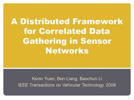 A Distributed Framework for Correlated Data Gathering in Sensor Networks Kevin Yuen, Ben Liang, Baochun Li IEEE Transactions on Vehicular Technology 2008.