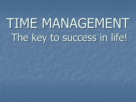TIME MANAGEMENT The key to success in life!. Denis Huffman Lesson Focus: Allocating time for work, school and leisure Lesson Focus: Allocating time for.