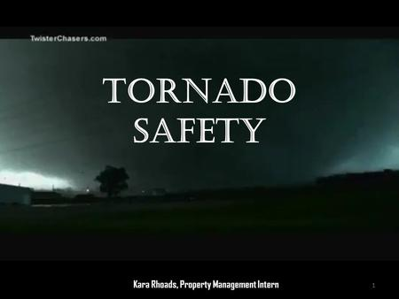 Tornado Safety 1 Kara Rhoads, Property Management Intern.