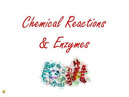 Chemical Reactions & Enzymes Many chemical reactions need a source of energy to occur Activation Energy = the energy needed to get the reaction going.