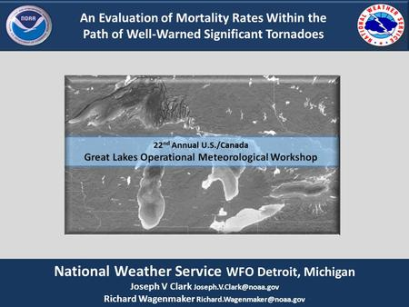 An Evaluation of Mortality Rates Within the Path of Well-Warned Significant Tornadoes National Weather Service WFO Detroit, Michigan Joseph V Clark