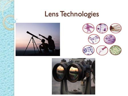 Lens Technologies. Microscopes Invented by Johannes and Zacharias Jansen in 1590 Larger inverted image Used in study of cells and diseases.