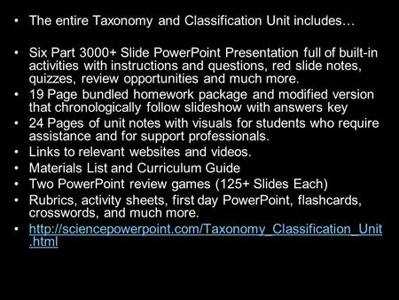 The entire Taxonomy and Classification Unit includes… Six Part 3000+ Slide PowerPoint Presentation full of built-in activities with instructions and questions,