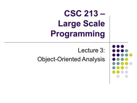 CSC 213 – Large Scale Programming Lecture 3: Object-Oriented Analysis.