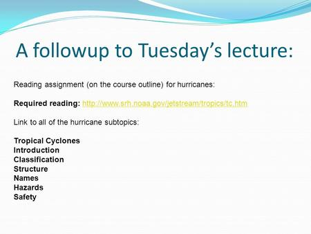 A followup to Tuesday's lecture: Reading assignment (on the course outline) for hurricanes: Required reading: