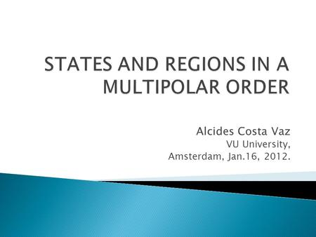 Alcides Costa Vaz VU University, Amsterdam, Jan.16, 2012.