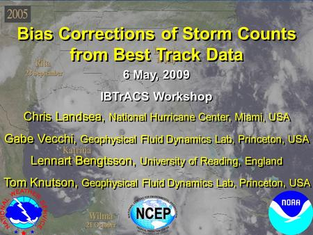 Bias Corrections of Storm Counts from Best Track Data Chris Landsea, National Hurricane Center, Miami, USA Gabe Vecchi, Geophysical Fluid Dynamics Lab,