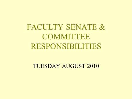 FACULTY SENATE & COMMITTEE RESPONSIBILITIES TUESDAY AUGUST 2010.
