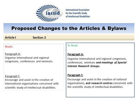 Proposed Changes to the Articles & Bylaws To Read: Paragraph b: Organise international and regional congresses, conferences, seminars and meetings of Special.