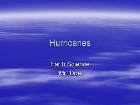 Hurricanes Earth Science Mr. Doe. Hurricane Season  Hurricane season in the Atlantic Ocean officially runs from June 1 st to November 30 th.  Every.
