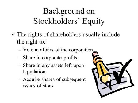 Background on Stockholders' Equity The rights of shareholders usually include the right to: –Vote in affairs of the corporation –Share in corporate profits.