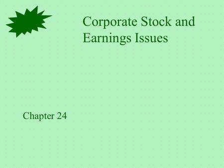 Corporate Stock and Earnings Issues Chapter 24. Corporate Capital Structure Stockholders' Equity Contributed Capital Retained Earnings.