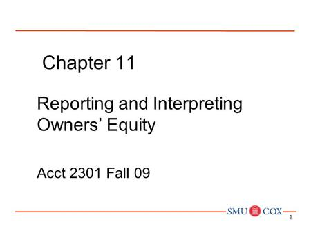 1 Chapter 11 Reporting and Interpreting Owners' Equity Acct 2301 Fall 09.