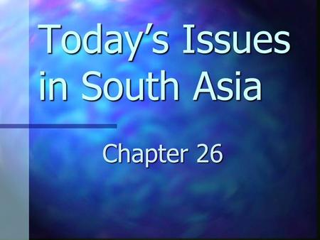 Today's Issues in South Asia Chapter 26. Population Explosion Over 1 billion inhabitants in India Over 1 billion inhabitants in India People lack basic.