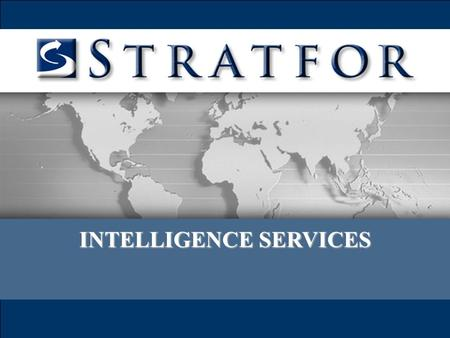INTELLIGENCE SERVICES. The Stratfor Advantage Custom Forecasts, Reports and Papers Country and Industry Risk Profiles Threat and Opportunity Assessments.