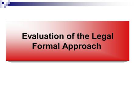 Evaluation of the Legal Formal Approach. The legal formal approach was the only one whose status approached being a dominant paradigm in Political Science.