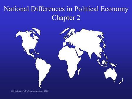 © McGraw-Hill Companies, Inc., 2000 National Differences in Political Economy Chapter 2.