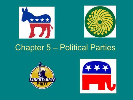 Chapter 5 – Political Parties. What is a Political Party? A group of persons who seek to control government through the winning of elections and the holding.
