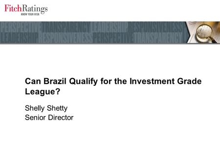 Can Brazil Qualify for the Investment Grade League? Shelly Shetty Senior Director.