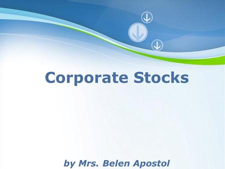 Page 1 Corporate Stocks by Mrs. Belen Apostol. Page 2 Corporate Stocks Long term capital requirements involve accumulation of values or fixed assets.