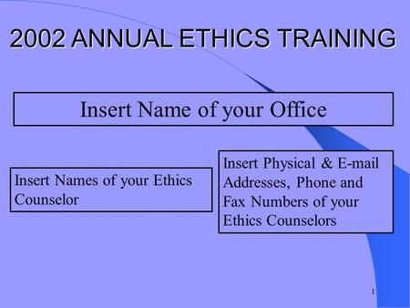 1 Insert Physical & E-mail Addresses, Phone and Fax Numbers of your Ethics Counselors Insert Names of your Ethics Counselor Insert Name of your Office.