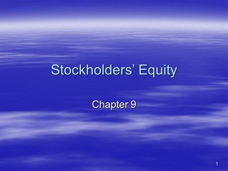 1 Chapter 9 Stockholders' Equity. 2 Learning Objective 1 Explain the advantages and disadvantages of a corporation.