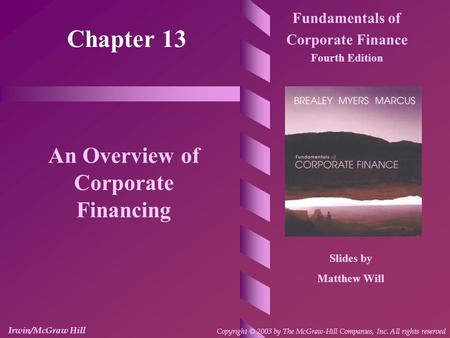 Chapter 13 Fundamentals of Corporate Finance Fourth Edition An Overview of Corporate Financing Slides by Matthew Will Irwin/McGraw Hill Copyright © 2003.
