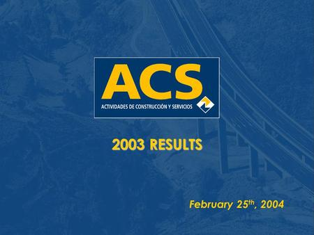 2003 RESULTS February 25 th, 2004.  Consolidated 2003 Results  Analysis by business  Conclusions  Consolidated 2003 Balance Sheet  Year 2003 Highlights.