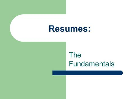 Resumes: The Fundamentals. What is a Resume? An advertisement that discloses your accomplishments and qualifications to a potential employer A promotional.