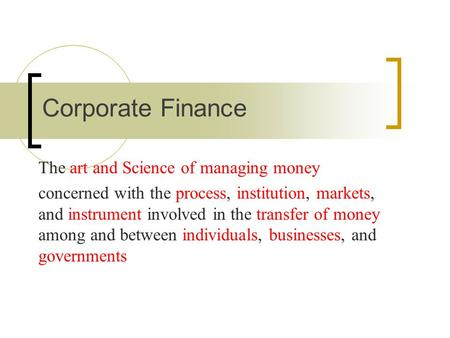 The art and Science of managing money concerned with the process, institution, markets, and instrument involved in the transfer of money among and between.