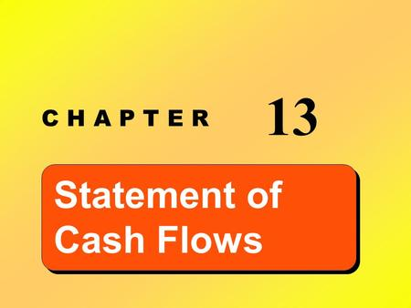 C H A P T E R 13 Statement of Cash Flows. Learning Objective 1 Understand the purpose of a statement of cash flows.
