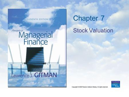 Chapter 7 Stock Valuation. Copyright © 2006 Pearson Addison-Wesley. All rights reserved. 7-2 Learning Goals 1.Differentiate between debt and equity. 2.Discuss.