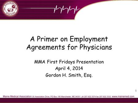 1 A Primer on Employment Agreements for Physicians MMA First Fridays Presentation April 4, 2014 Gordon H. Smith, Esq.
