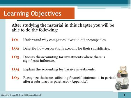 1 Learning Objectives After studying the material in this chapter you will be able to do the following: LO1 Understand why companies invest in other companies.