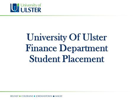 University Of Ulster Finance Department Student Placement.