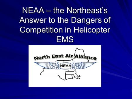 NEAA – the Northeast's Answer to the Dangers of Competition in Helicopter EMS.