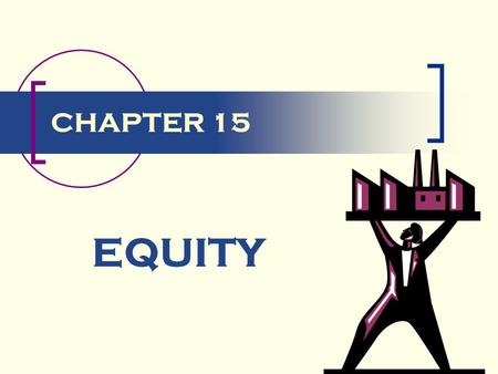 CHAPTER 15 EQUITY. Introduction Equity is risk capital no guaranteed return no repayment of the investment The mix of debt and equity is called a company's.