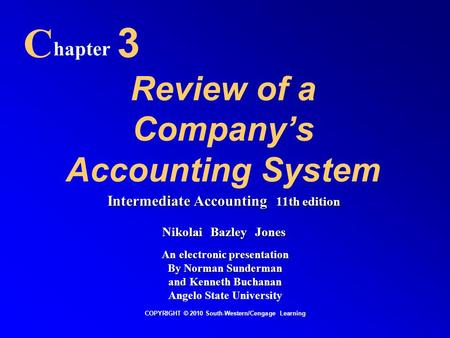 Review of a Company's Accounting System C hapter 3 COPYRIGHT © 2010 South-Western/Cengage Learning Intermediate Accounting 11th edition Nikolai Bazley.