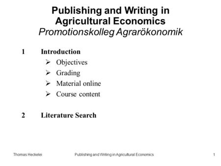 Thomas HeckeleiPublishing and Writing in Agricultural Economics1 Publishing and Writing in Agricultural Economics Promotionskolleg Agrarökonomik 1Introduction.
