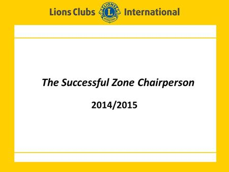 The Successful Zone Chairperson 2014/2015. 2 Opening Comments and Introductions Presentation - Successful Zone Chairpersons Closing Comments Today's Program.
