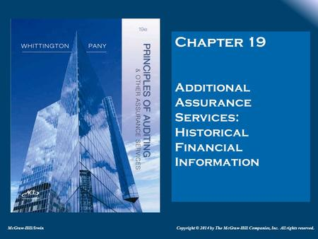 Chapter 19 Additional Assurance Services: Historical Financial Information McGraw-Hill/IrwinCopyright © 2014 by The McGraw-Hill Companies, Inc. All rights.