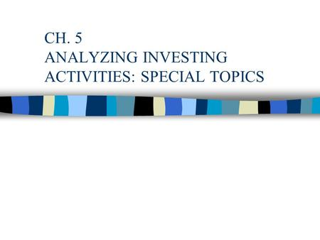 CH. 5 ANALYZING INVESTING ACTIVITIES: SPECIAL TOPICS.