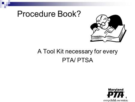 1 Procedure Book? A Tool Kit necessary for every PTA/ PTSA.