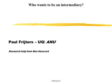Harcourt Paul Frijters – UQ\ ANU Research help from Ben Hancock Who wants to be an intermediary?