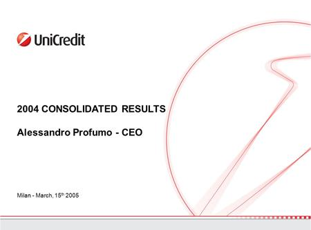 2004 CONSOLIDATED RESULTS Alessandro Profumo - CEO Milan - March, 15 th 2005.