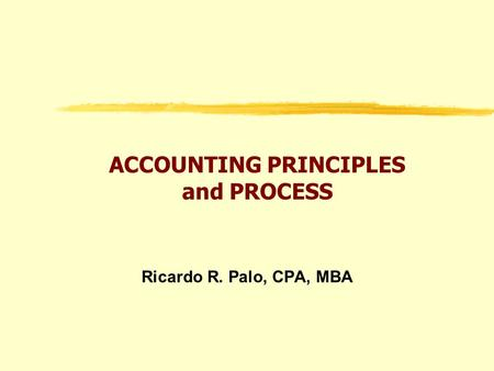 ACCOUNTING PRINCIPLES and PROCESS Ricardo R. Palo, CPA, MBA.