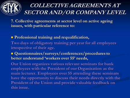 COLLECTIVE AGREEMENTS AT SECTOR AND/OR COMPANY LEVEL 7. Collective agreements at sector level on active ageing issues, with particular reference to: Professional.